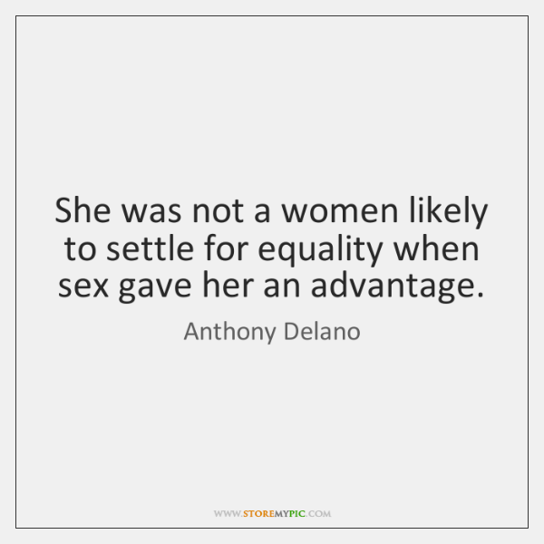 She was not a women likely to settle for equality when sex ...
