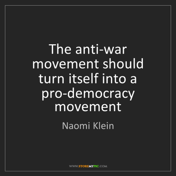 Naomi Klein: The anti-war movement should turn itself into a pro-democracy...