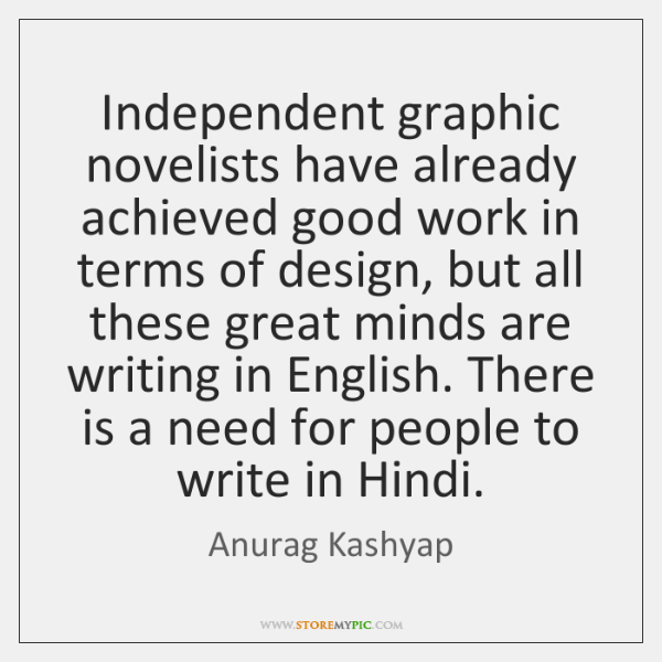 Independent graphic novelists have already achieved good work in terms of design, ...