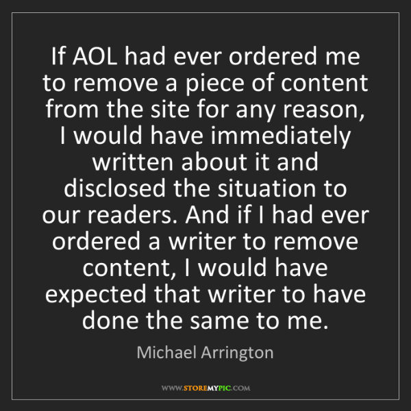 Michael Arrington: If AOL had ever ordered me to remove a piece of content...