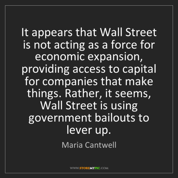 Maria Cantwell: It appears that Wall Street is not acting as a force...