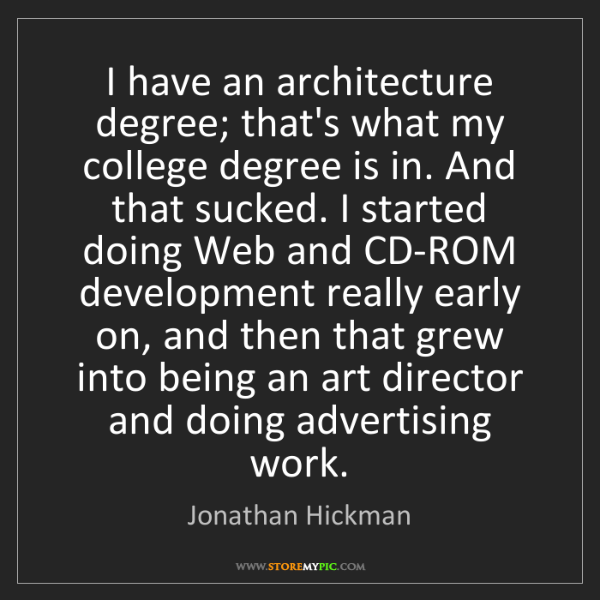 Jonathan Hickman: I have an architecture degree; that's what my college...