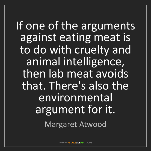 Margaret Atwood: If one of the arguments against eating meat is to do...
