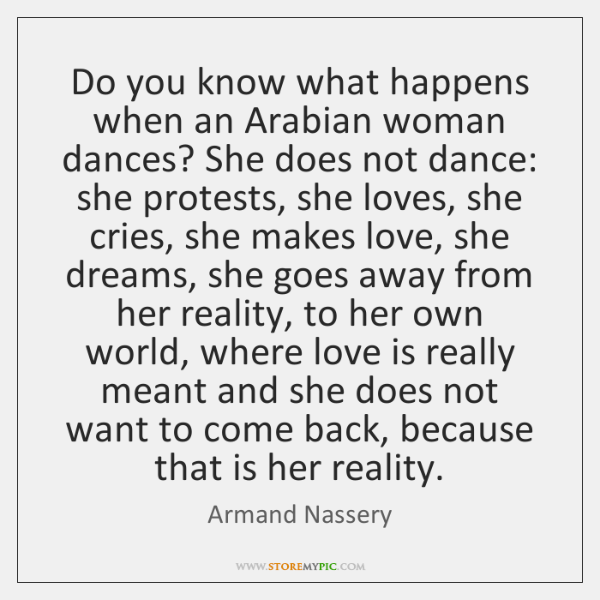 Do you know what happens when an Arabian woman dances? She does ...