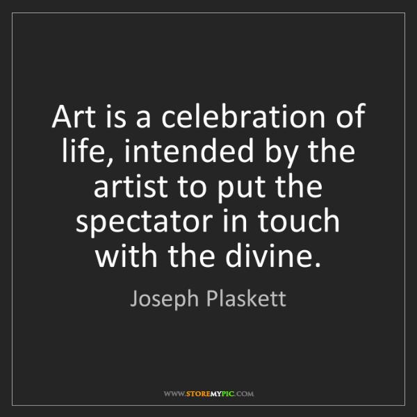 Joseph Plaskett: Art is a celebration of life, intended by the artist...