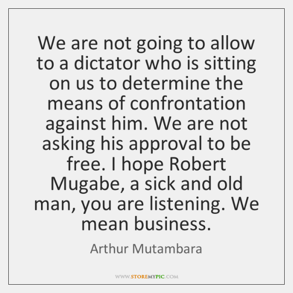 We are not going to allow to a dictator who is sitting ...
