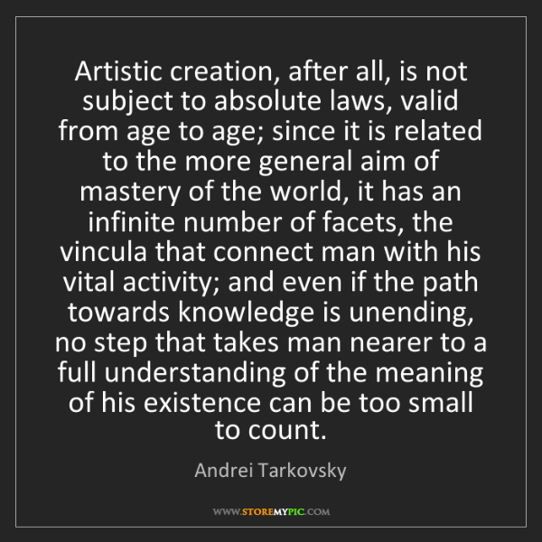Andrei Tarkovsky: Artistic creation, after all, is not subject to absolute...
