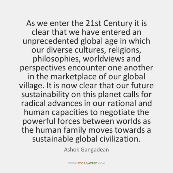 As we enter the 21st Century it is clear that we have ...