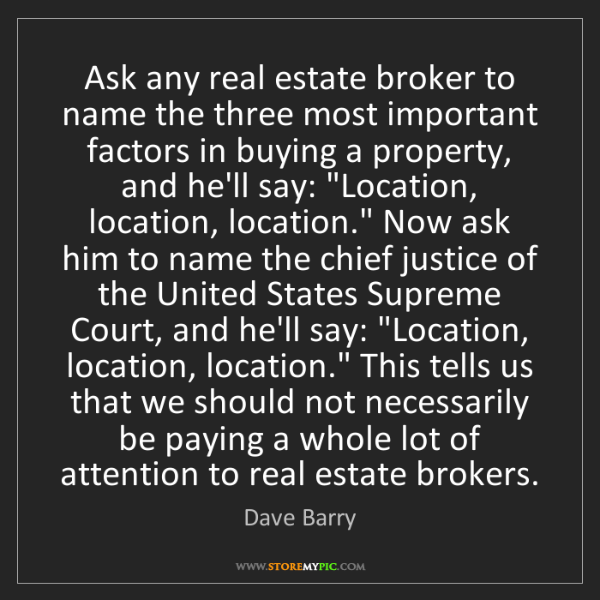 Dave Barry: Ask any real estate broker to name the three most important...