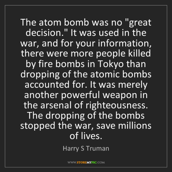"""Harry S Truman: The atom bomb was no """"great decision."""" It was used in..."""
