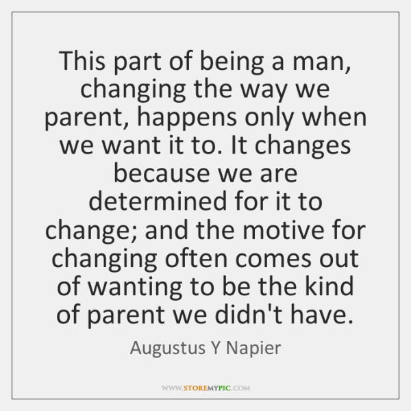 This part of being a man, changing the way we parent, happens ...