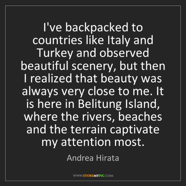 Andrea Hirata: I've backpacked to countries like Italy and Turkey and...