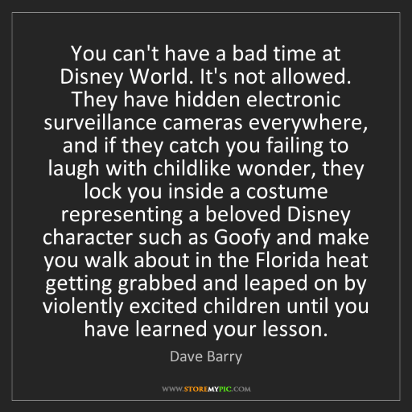 Dave Barry: You can't have a bad time at Disney World. It's not allowed....