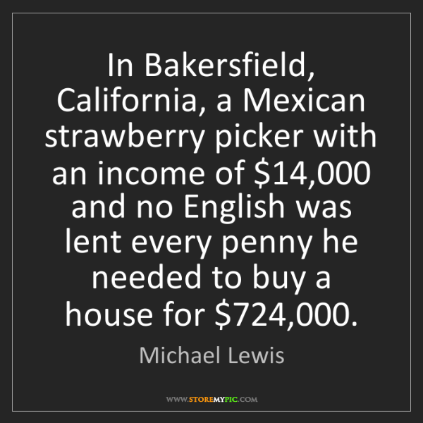 Michael Lewis: In Bakersfield, California, a Mexican strawberry picker...