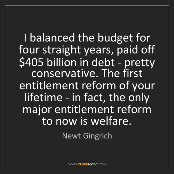 Newt Gingrich: I balanced the budget for four straight years, paid off...