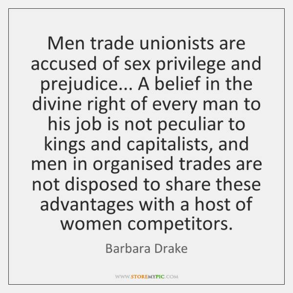 Men trade unionists are accused of sex privilege and prejudice... A belief ...
