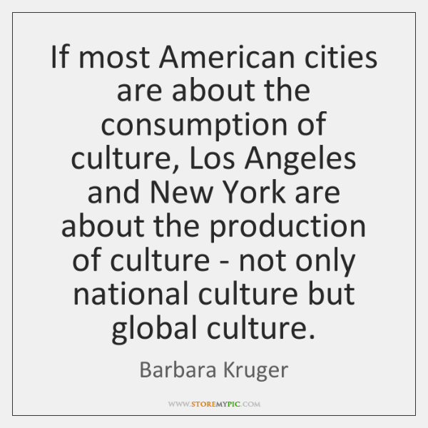 If most American cities are about the consumption of culture, Los Angeles ...