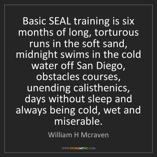 William H Mcraven: Basic SEAL training is six months of long, torturous...