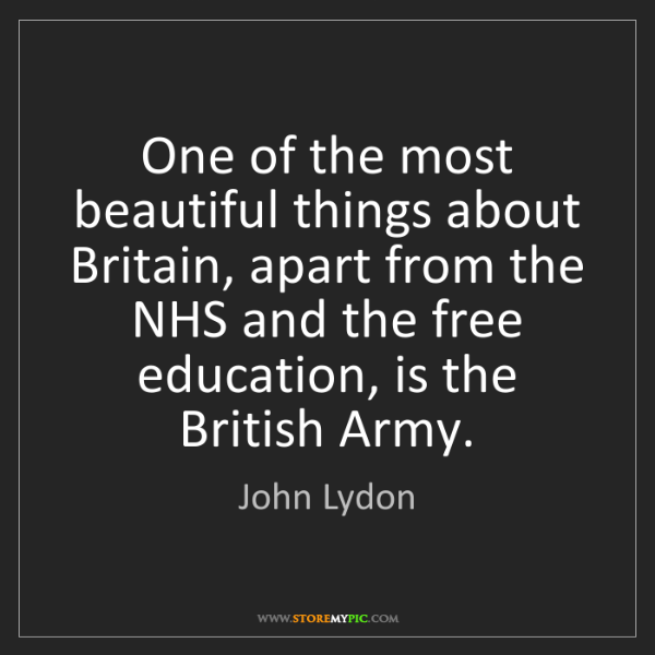 John Lydon: One of the most beautiful things about Britain, apart...