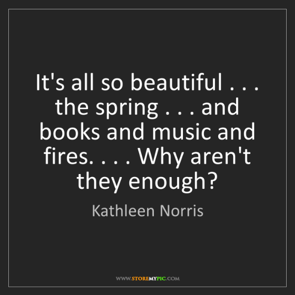 Kathleen Norris: It's all so beautiful . . . the spring . . . and books...