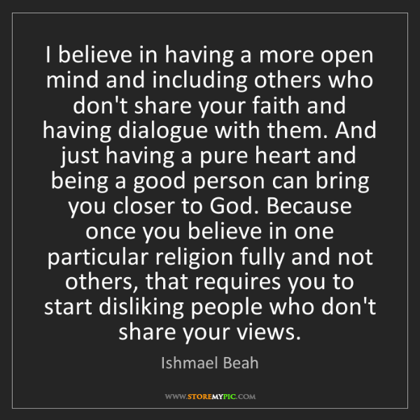 Ishmael Beah: I believe in having a more open mind and including others...