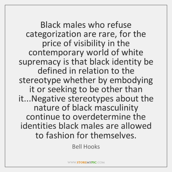 Black males who refuse categorization are rare, for the price of visibility ...