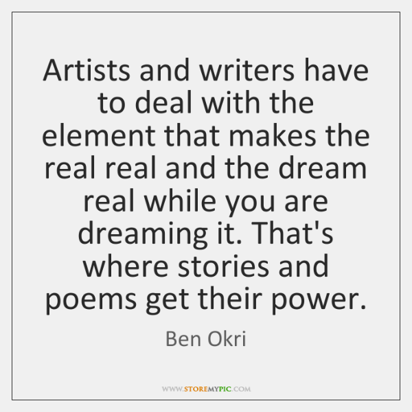 Artists and writers have to deal with the element that makes the ...