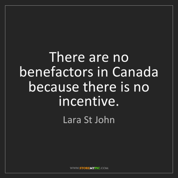 Lara St John: There are no benefactors in Canada because there is no...