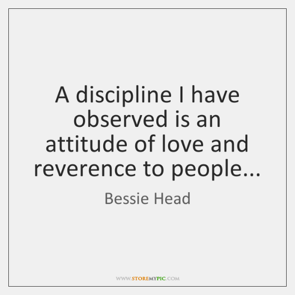 A discipline I have observed is an attitude of love and reverence ...