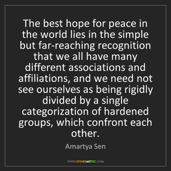 Amartya Sen: The best hope for peace in the world lies in the simple...
