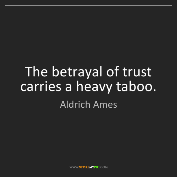 Aldrich Ames: The betrayal of trust carries a heavy taboo.