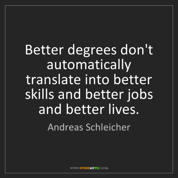 Andreas Schleicher: Better degrees don't automatically translate into better...