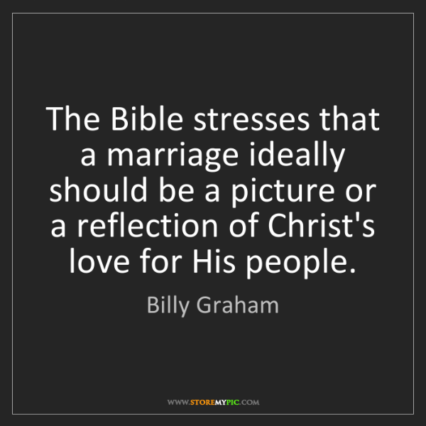 Billy Graham: The Bible stresses that a marriage ideally should be...
