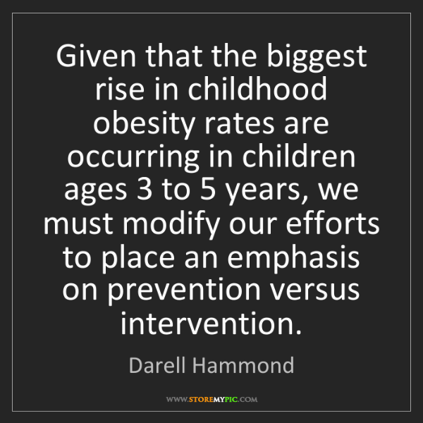 Darell Hammond: Given that the biggest rise in childhood obesity rates...