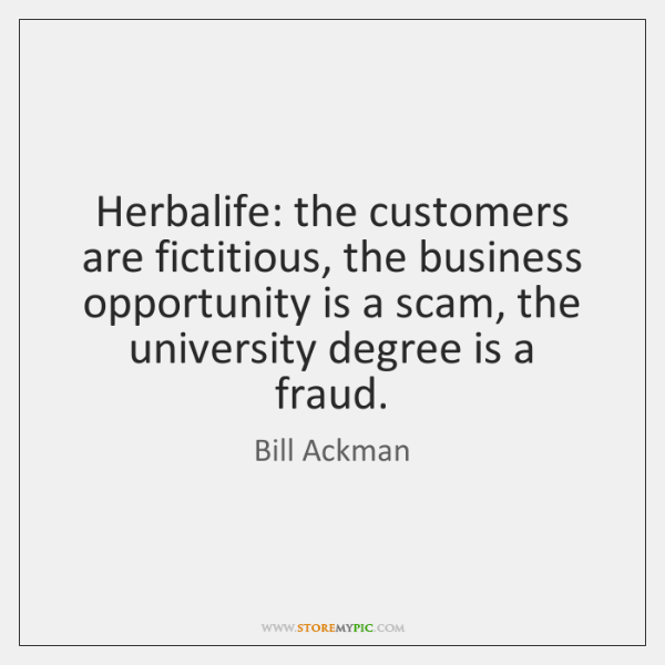 Herbalife: the customers are fictitious, the business opportunity is a scam, the ...