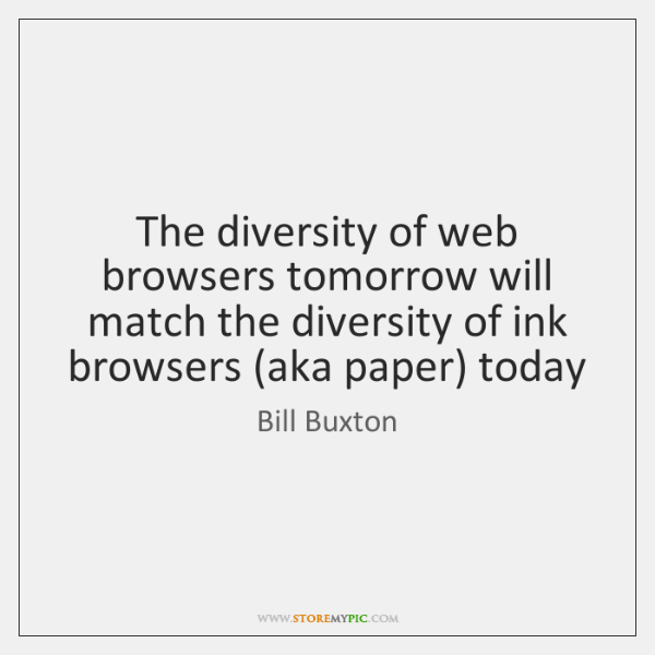 The diversity of web browsers tomorrow will match the diversity of ink ...