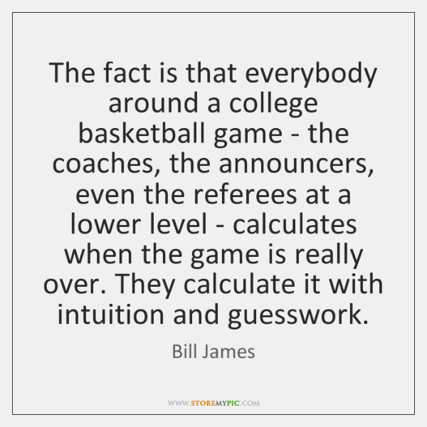 The fact is that everybody around a college basketball game - the ...
