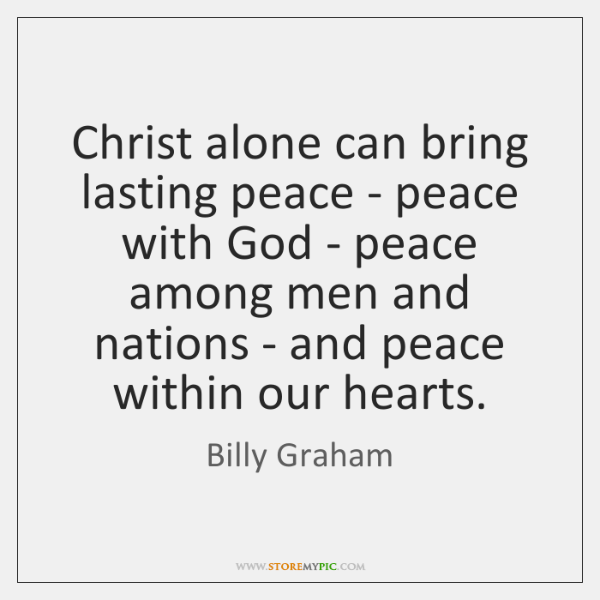 Christ alone can bring lasting peace - peace with God - peace ...