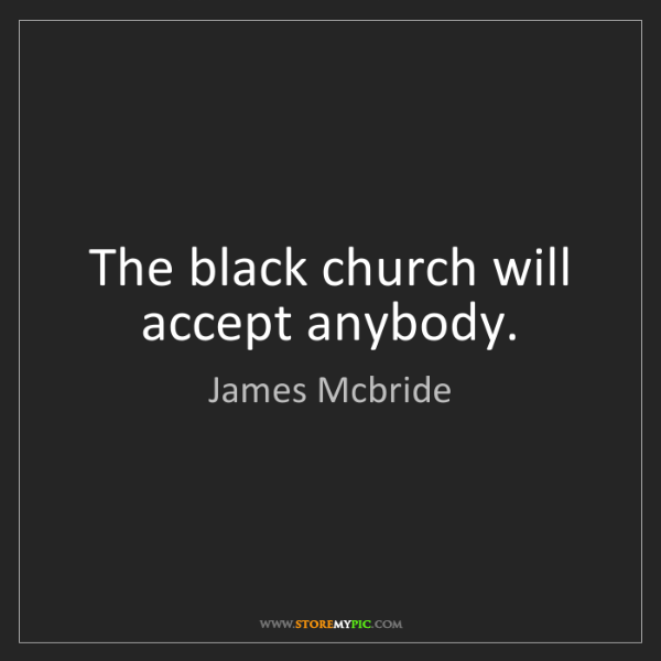 James Mcbride: The black church will accept anybody.