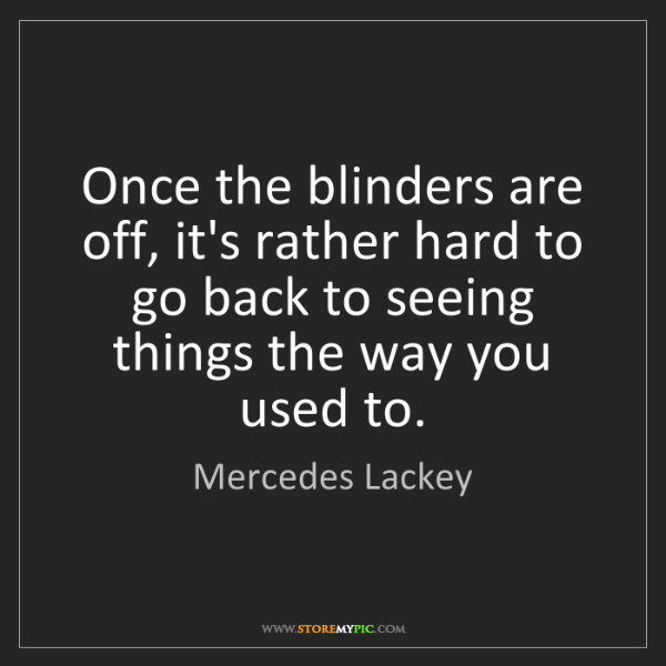 Mercedes Lackey: Once the blinders are off, it's rather hard to go back...