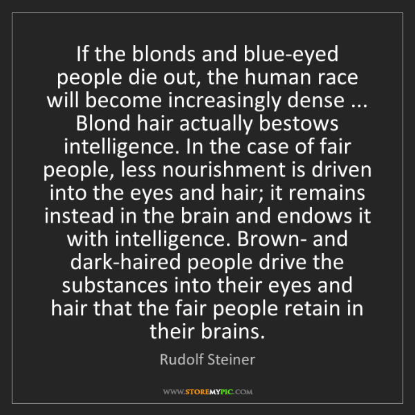 Rudolf Steiner: If the blonds and blue-eyed people die out, the human...