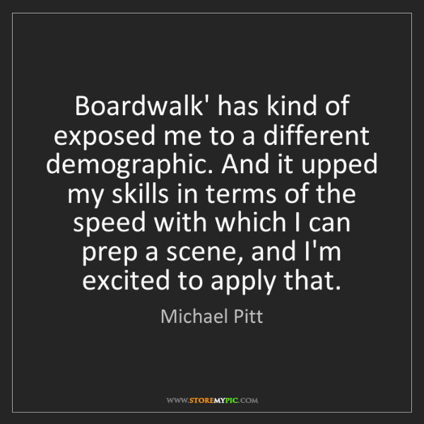 Michael Pitt: Boardwalk' has kind of exposed me to a different demographic....