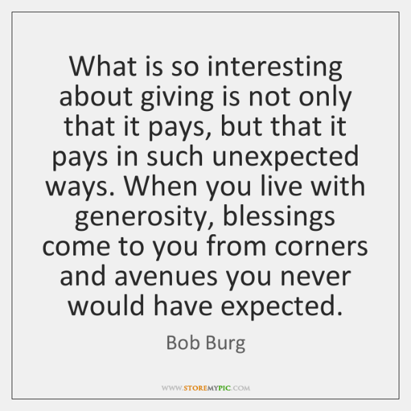 What is so interesting about giving is not only that it pays, ...
