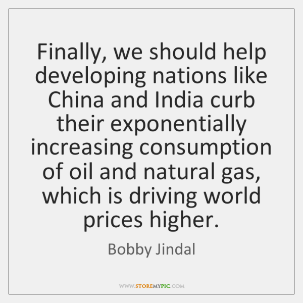 Finally, we should help developing nations like China and India curb their ...