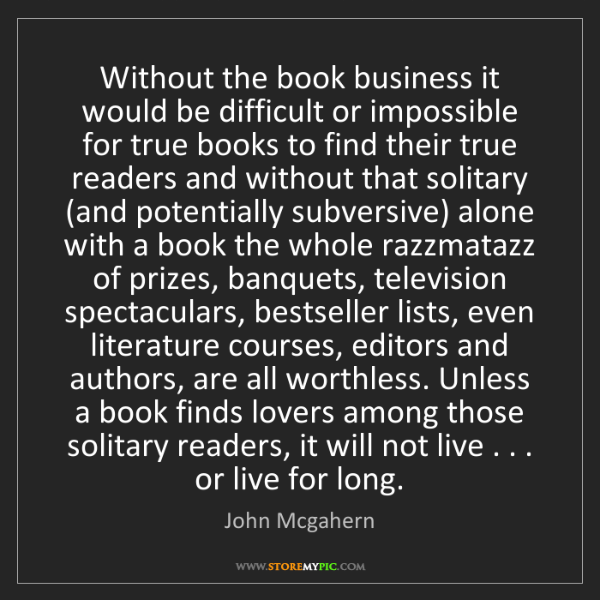 John Mcgahern: Without the book business it would be difficult or impossible...