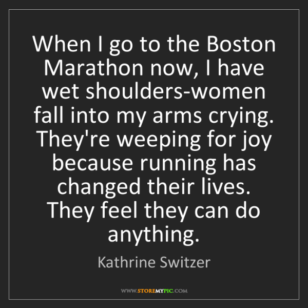 Kathrine Switzer: When I go to the Boston Marathon now, I have wet shoulders-women...