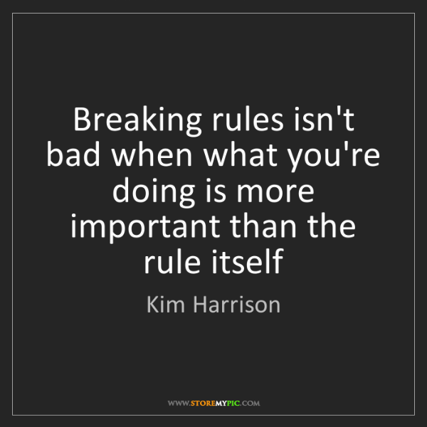 Kim Harrison: Breaking rules isn't bad when what you're doing is more...