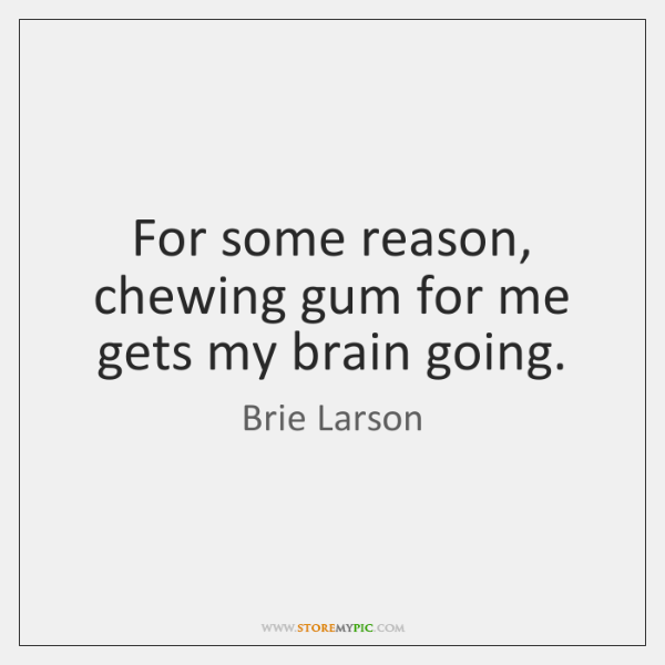 For some reason, chewing gum for me gets my brain going.