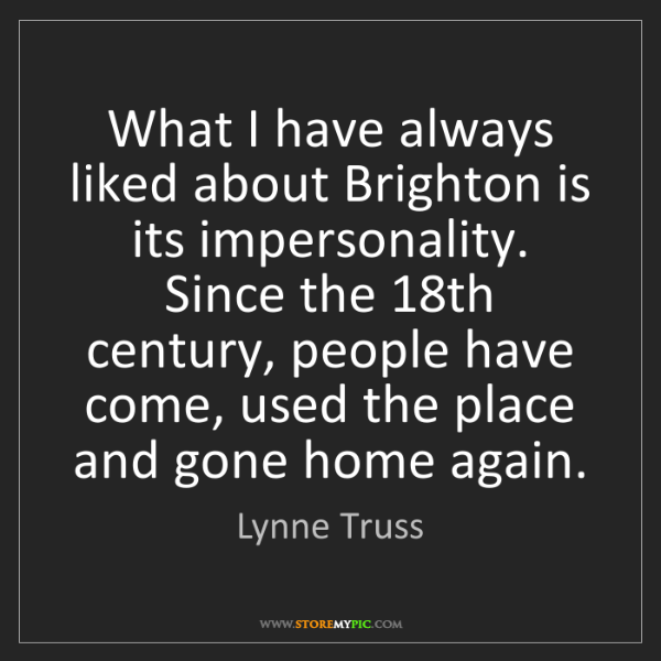 Lynne Truss: What I have always liked about Brighton is its impersonality....