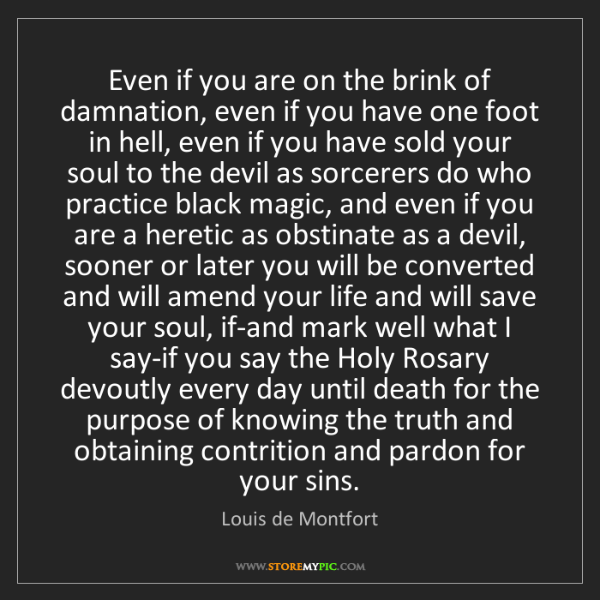Louis de Montfort: Even if you are on the brink of damnation, even if you...